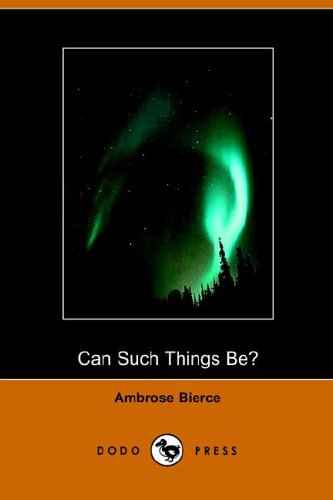 Can Such Things Be?: Ambrose Bierce