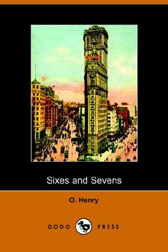 Sixes and Sevens (Dodo Press): O. Henry