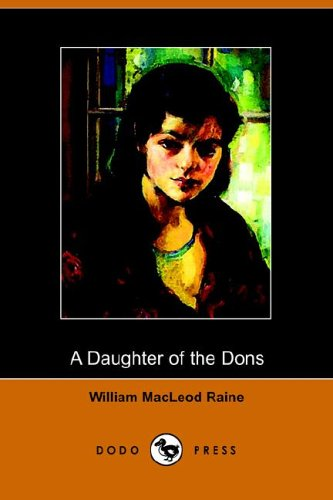 A Daughter of the Dons (Dodo Press): William MacLeod Raine