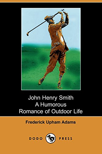 John Henry Smith: A Humorous Romance of Outdoor Life: Adams, Frederick Upham