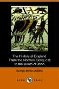 The History of England from the Norman Conquest to the Death of John (1066-1216): George Burton ...