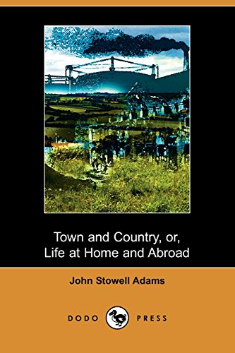 Town and Country; Or, Life at Home and Abroad, Without and Within Us (9781406504743) by Adams, John S.