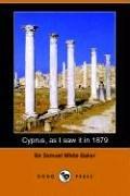 Cyprus, as I Saw It in 1879: Samuel White Baker