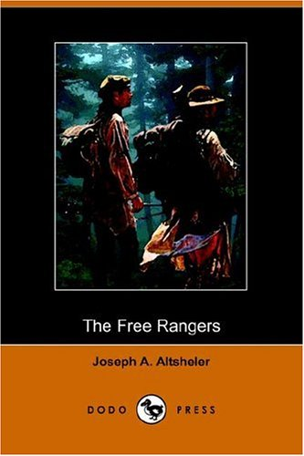 The Free Rangers: A Story of the Early Days Along the Mississippi (Dodo Press): Joseph A. Altsheler