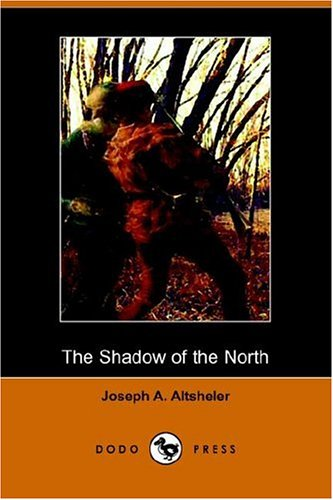 9781406508239: The Shadow of the North: A Story of Old New York and a Lost Campaign (Dodo Press)