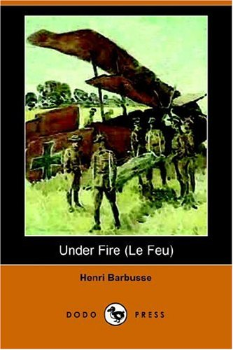Under Fire (Le Feu) (Dodo Press): Henri Barbusse