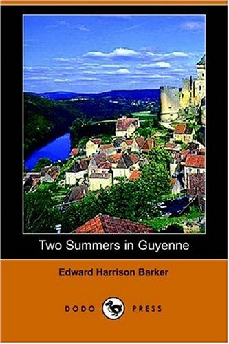 Two Summers in Guyenne (Dodo Press): Edward Harrison Barker