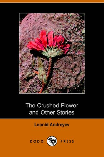 character analysis of mamma in the crushed flower a story by leonid andreyev The crushed flower and other stories : project gutenberg's the crushed flower and other stories, by leonid andreyev this ebook is for the use of anyone anywhere at no cost and with almost no restrictions whatsoever.