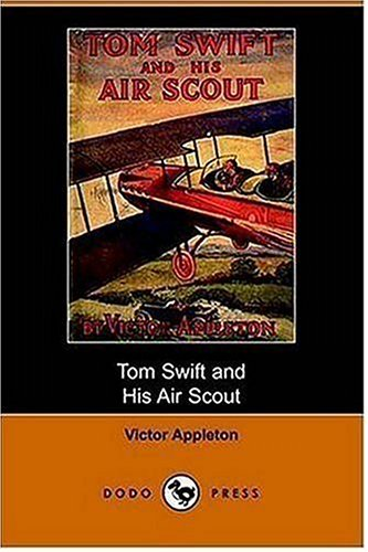 9781406508963: Tom Swift and His Air Scout, Or, Uncle Sam's Mastery of the Sky (Dodo Press)