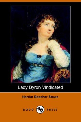 Lady Byron Vindicated (Dodo Press) (Paperback): Professor Harriet Beecher