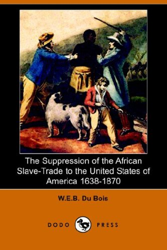 9781406511239: The Suppression of the African Slave-Trade to the United States of America 1638-1870 (Dodo Press)