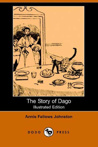 The Story of Dago (Illustrated Edition) (Dodo Press) (9781406511277) by Annie Fellows Johnston
