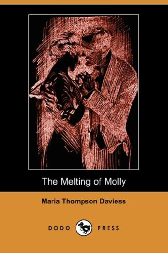 The Melting of Molly Illustrated Edition Dodo Press: Maria Thompson Daviess