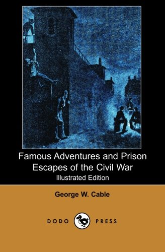 9781406512083: Famous Adventures and Prison Escapes of the Civil War (Illustrated Edition) (Dodo Press): Classic American Novel By The American Novelist Notable For ... To Anticipate That Of William Faulkner.