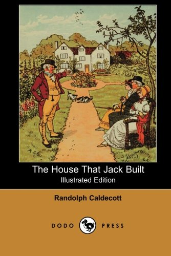 9781406512274: The House That Jack Built (Illustrated Edition) (Dodo Press): One Of A Series Of Classic Victorian Children's Books By The British Artist And Author. ... His Art Chiefly In Book Illustrations,