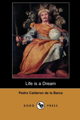 9781406512311: Life is a Dream (Dodo Press): Popular Drama By The Spanish Dramatist Who Wrote More Than 70 Plays, The Majority Of Which Were Secular Dramas Written