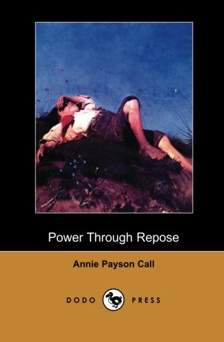 9781406512380: Power Through Repose (Dodo Press): One Of Several Books By The Waltham Author Who Mainly Wrote About Mental Health.
