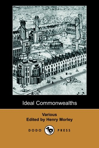 9781406512441: Ideal Commonwealths (Dodo Press): A Collection Of Works About Utopias: Francis Bacon's New Atlantis, Tommaso Campanella's City Of The Sun, Sir Thomas ... Of Joseph Hall's Mundus Alter Et Idem.