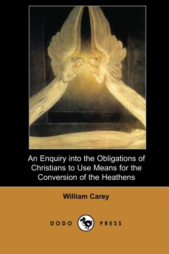 An Enquiry into the Obligations of Christians to Use Means for the Conversion of the Heathens (Dodo...