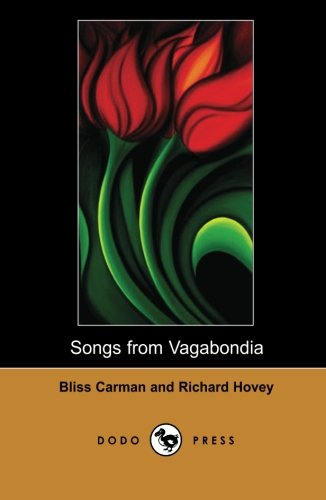 Songs from Vagabondia Dodo Press A Collection Of Beautiful Poems By The Preeminent Canadian Poet ...