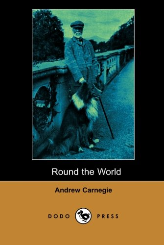 9781406512878: Round the World (Dodo Press): Memoirs Of A Scottish-American Businessman, A Major Philanthropist, And The Founder Of The Carnegie Steel Company Which Later Became