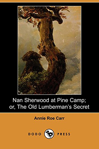 9781406512946: Nan Sherwood at Pine Camp; or, The Old Lumberman's Secret (Dodo Press): One Of A Series Of Books About Nan Sherwood By The Popular American Author.