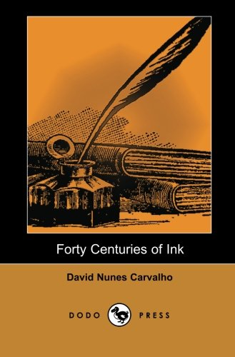 9781406513202: Forty Centuries of Ink (Dodo Press): It All Started Forty Centuries Ago: The Genesis Of Ink.