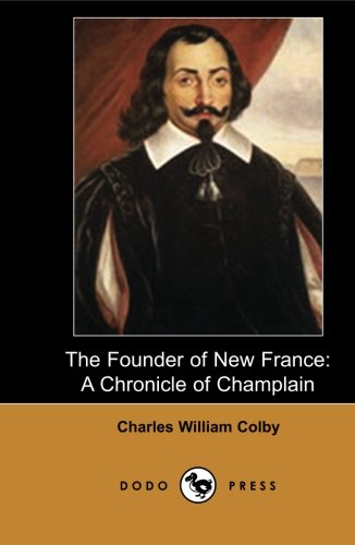 9781406513509: The Founder of New France: An Outstanding Historical Book By The Canadian Author, Professor Charles William Colby.