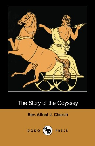 9781406513707: The Story of the Odyssey (Dodo Press): Factually Based Classic Work By The Author Of Stories From The Greek Tragedians, The Story Of The Odyssey, The ... The Days Of Cicero And Stories Of Charlemagne