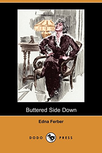 9781406514490: Buttered Side Down (Dodo Press): Early Twentieth-Century Collection Of Short Stories By Edna Ferber, The American Novelist, Author And Playwright.