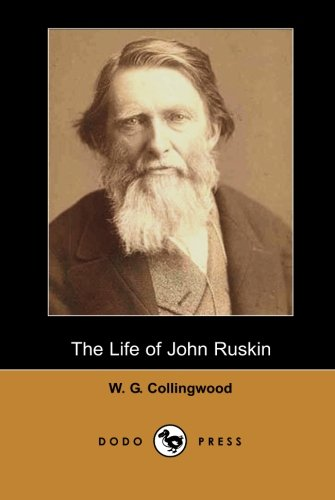 9781406514544: The Life of John Ruskin (Dodo Press): For Many Years Collingwood Dedicated Himself To Helping Ruskin, Staying At Brantwood As Ruskin's Assistant And Travelling With Him