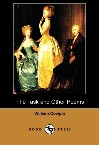 9781406514599: The Task and Other Poems (Dodo Press): A Book Of Poetry By William Cowper, The English Poet And Hymnodist. One Of The Most Popular Poets Of His Time, ... Life And Scenes Of The English Countryside.