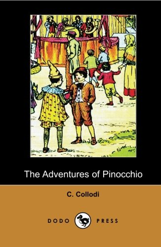 9781406514636: The Adventures of Pinocchio (Dodo Press): By The Italian Writer And Journalist, Best Known As The Creator Of Pinocchio. In 1880 He Began Writing ... Di Pinocchio (The Adventures Of Pinocchio).
