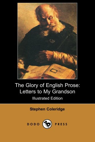 The Glory of English Prose: Letters to My Grandson (Illustrated Edition) (Dodo Press): Stephen ...