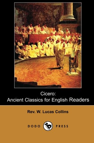 9781406514667: Cicero: Historical Work On Cicero, The Orator, Statesman, Political Theorist, Lawyer And Philosopher Of Ancient Rome.