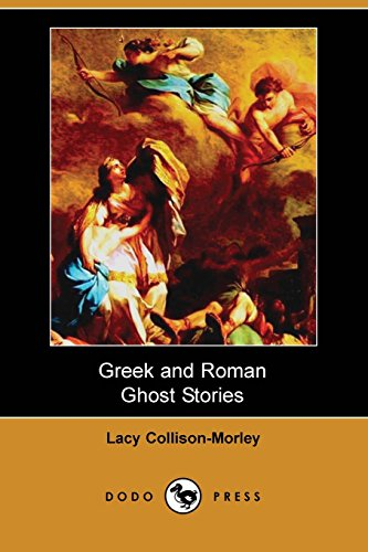 Greek and Roman Ghost Stories (Dodo Press): Collison-Morley, Lacy