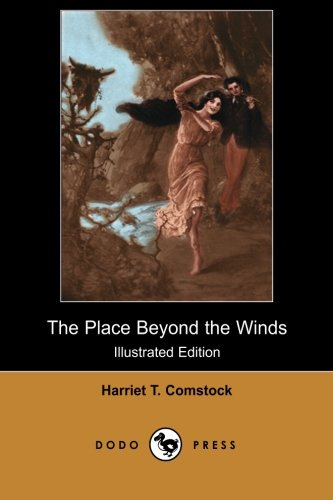 9781406514766: The Place Beyond the Winds (Illustrated Edition) (Dodo Press): Work By The American Novelist And Author Of Children's Books. She Was Born In Nichols, ... Very Popular And Her Books Were Sold Widely.