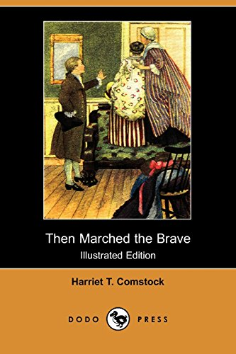 9781406514780: Then Marched the Brave (Illustrated Edition) (Dodo Press): Work By The American Novelist And Author Of Children's Books. She Was Born In Nichols, New ... Very Popular And Her Books Were Sold Widely.