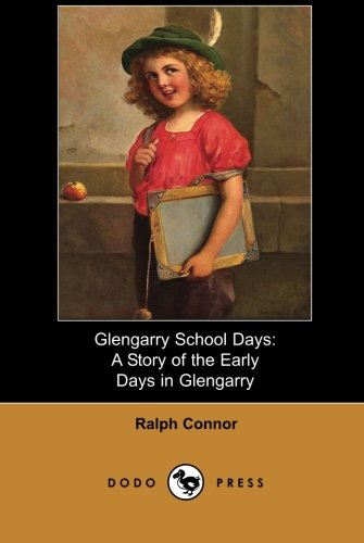9781406514872: Glengarry School Days: Frontier Adventure With Strong Themes Of Morality And Justice From The Late 19Th And Early 20Th Century Canadian Novelist.