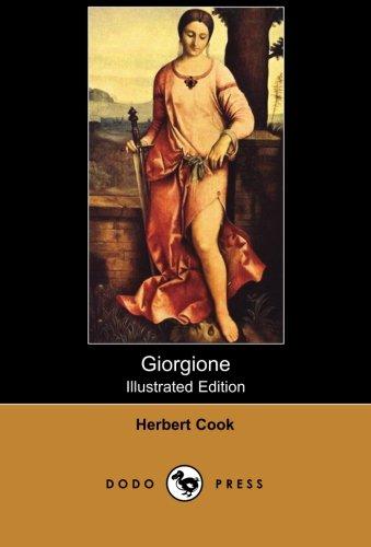 9781406515176: Giorgione (Illustrated Edition) (Dodo Press): Biography Of Giorgione, The Familiar Name Of Giorgio Barbarelli Da Castelfranco, One Of The Seminal Artists Of The High Renaissance In Venice.