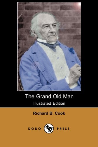 The Grand Old Man (Illustrated Edition) (Dodo Press): Richard B. Cook