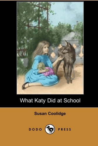9781406515282: What Katy Did at School (Dodo Press): Susan Coolidge (Sarah Chauncey Woolsey) Is Best Known For Her Classic Children's Novel What Katy Did (1872).