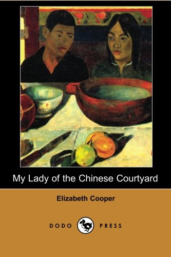 9781406515312: My Lady of the Chinese Courtyard (Dodo Press): Work Concerning Chinese Culture Focused Especially On The Lives Of Women.