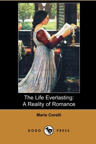 9781406515428: The Life Everlasting: Mary Mackay Was A British Novelist Who Began Her Career As A Musician, Adopting The Name Marie Corelli For Her Billing. She Gave Up Music