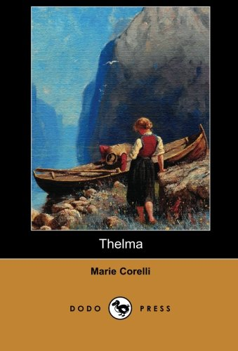 9781406515473: Thelma (Dodo Press): Mary Mackay Was A British Novelist Who Began Her Career As A Musician, Adopting The Name Marie Corelli For Her Billing. She Gave Up Music