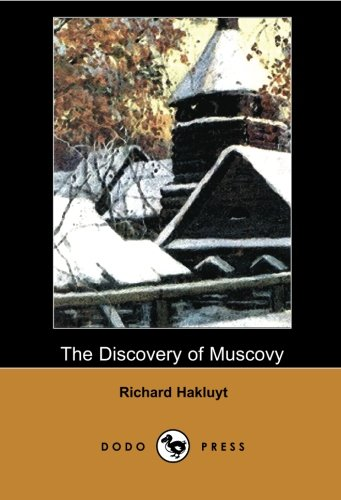 9781406515657: The Discovery of Muscovy (Dodo Press): By The 16Th Century English Writer, Famous For His Voyages, Which Provided William Shakespeare And Others With ... A Foundation For The Travel Literature Genre.