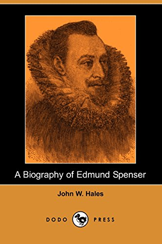 9781406515787: A Biography of Edmund Spenser (Dodo Press): Biography Of The English Poet And Poet Laureate, A Controversial Figure Due To His Zeal For The Destruction Of The Irish Culture.