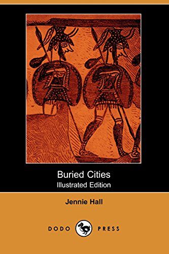 9781406515930: Buried Cities (Illustrated Edition) (Dodo Press): Historical And Archeological Work Focusing On The Three Ancient Cities: Pompeii, Olympia And Mycenae.