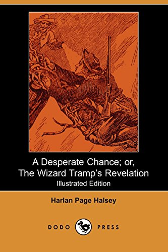 A Desperate Chance; or, The Wizard Tramp's: Halsey, Harlan Page