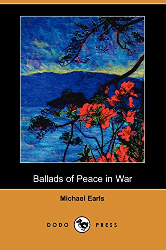 9781406516050: Ballads of Peace in War (Dodo Press): Collection Of Poems Extolling The Virtues Of Peace From Post Wwi Poet.